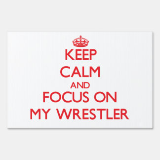 Keep Calm and focus on My Wrestler Yard Signs