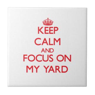 Keep Calm and focus on My Yard Tile