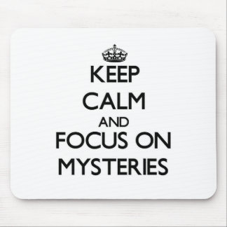 Keep Calm and focus on Mysteries Mouse Pad