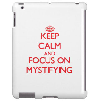 Keep Calm and focus on Mystifying