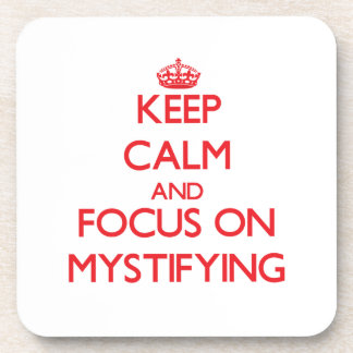 Keep Calm and focus on Mystifying Coaster