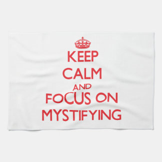 Keep Calm and focus on Mystifying Towels