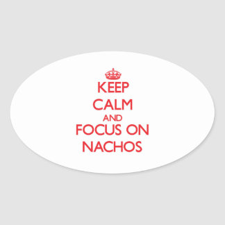 Keep Calm and focus on Nachos Oval Stickers