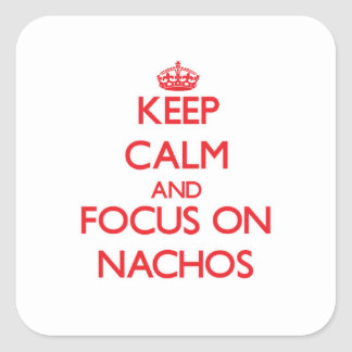 Keep Calm and focus on Nachos Square Stickers