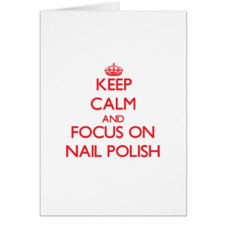 Keep Calm and focus on Nail Polish Greeting Cards