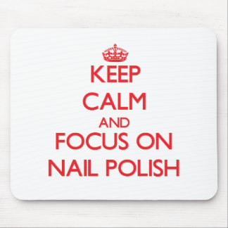 Keep Calm and focus on Nail Polish Mouse Pads