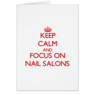Keep Calm and focus on Nail Salons Greeting Card