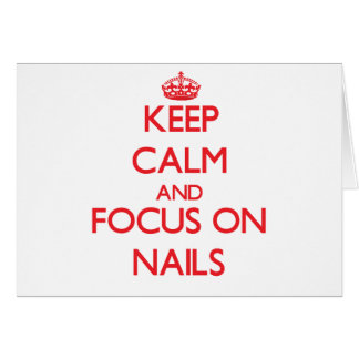 Keep Calm and focus on Nails Greeting Cards