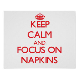 Keep Calm and focus on Napkins Poster