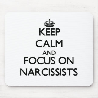 Keep Calm and focus on Narcissists Mouse Pad