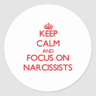 Keep Calm and focus on Narcissists Round Stickers