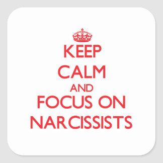 Keep Calm and focus on Narcissists Square Sticker
