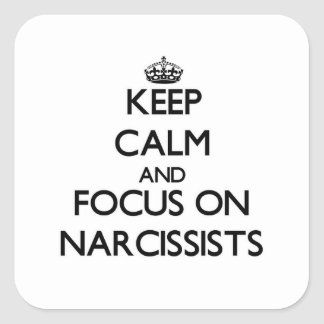 Keep Calm and focus on Narcissists Square Stickers