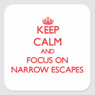 Keep Calm and focus on Narrow Escapes Square Sticker