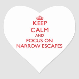 Keep Calm and focus on Narrow Escapes Heart Sticker