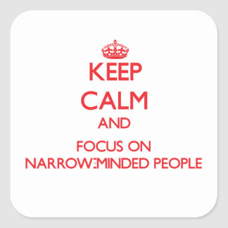 Keep Calm and focus on Narrow-Minded People Square Sticker