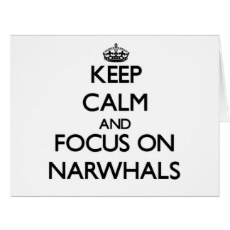 Keep calm and focus on Narwhals Greeting Card
