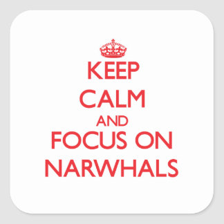 Keep calm and focus on Narwhals Square Stickers