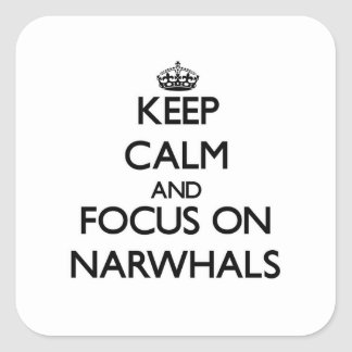 Keep calm and focus on Narwhals Square Sticker