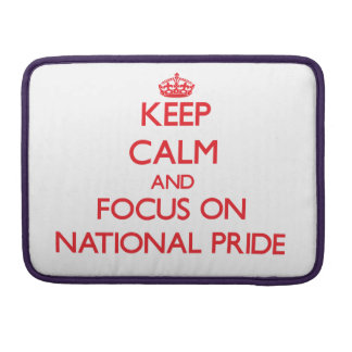 Keep Calm and focus on National Pride MacBook Pro Sleeves