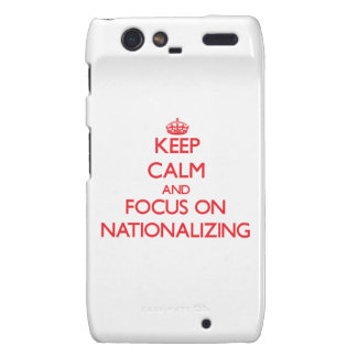 Keep Calm and focus on Nationalizing Motorola Droid RAZR Cases