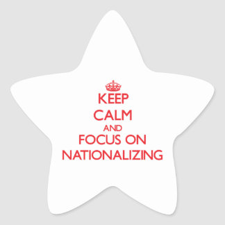 Keep Calm and focus on Nationalizing Star Stickers
