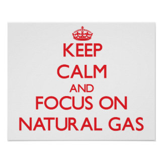 Keep Calm and focus on Natural Gas Poster