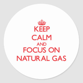 Keep Calm and focus on Natural Gas Round Sticker