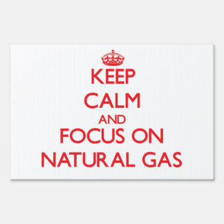 Keep Calm and focus on Natural Gas Lawn Sign