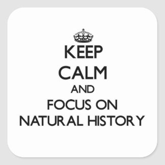 Keep Calm and focus on Natural History Square Sticker