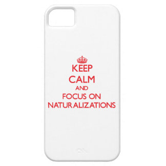 Keep Calm and focus on Naturalizations iPhone 5 Cover