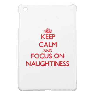 Keep Calm and focus on Naughtiness Case For The iPad Mini