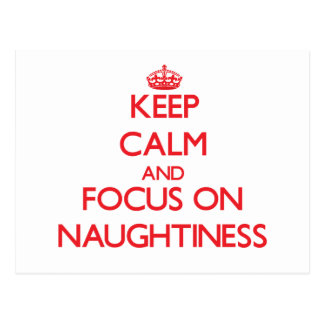 Keep Calm and focus on Naughtiness Post Card