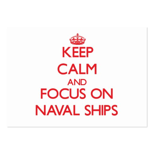 Keep Calm and focus on Naval Ships Business Card