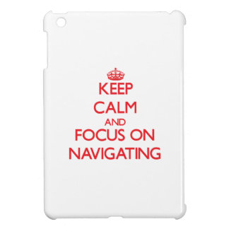 Keep Calm and focus on Navigating Case For The iPad Mini