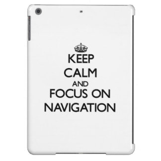 Keep Calm and focus on Navigation iPad Air Cover