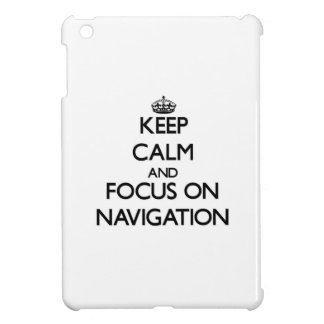 Keep Calm and focus on Navigation Case For The iPad Mini