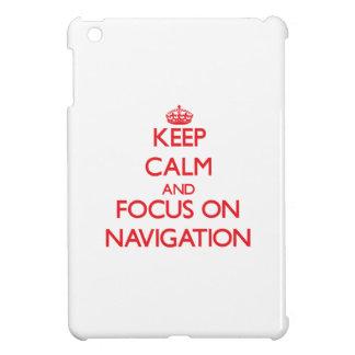 Keep Calm and focus on Navigation iPad Mini Cover