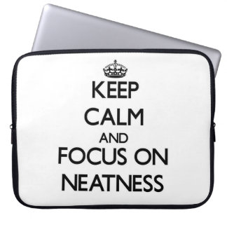 Keep Calm and focus on Neatness Laptop Sleeves