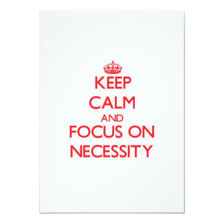 Keep Calm and focus on Necessity 5x7 Paper Invitation Card