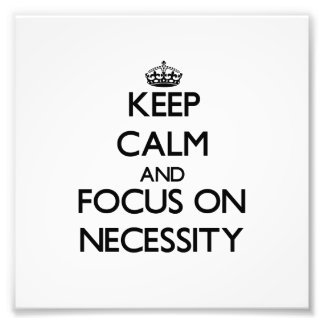 Keep Calm and focus on Necessity Photo