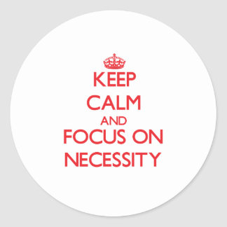 Keep Calm and focus on Necessity Round Sticker