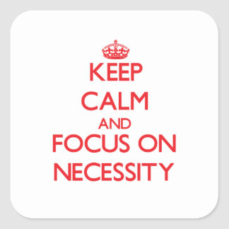 Keep Calm and focus on Necessity Square Stickers