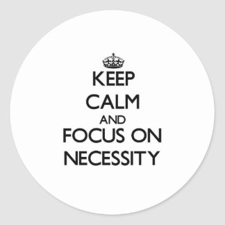 Keep Calm and focus on Necessity Stickers