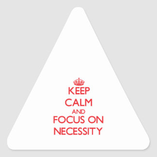 Keep Calm and focus on Necessity Triangle Sticker