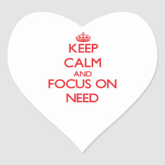 Keep Calm and focus on Need Heart Sticker