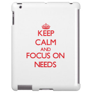 Keep Calm and focus on Needs