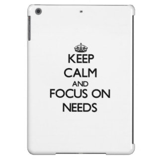 Keep Calm and focus on Needs iPad Air Cover