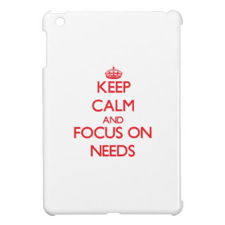 Keep Calm and focus on Needs Case For The iPad Mini
