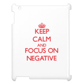 Keep Calm and focus on Negative iPad Cases